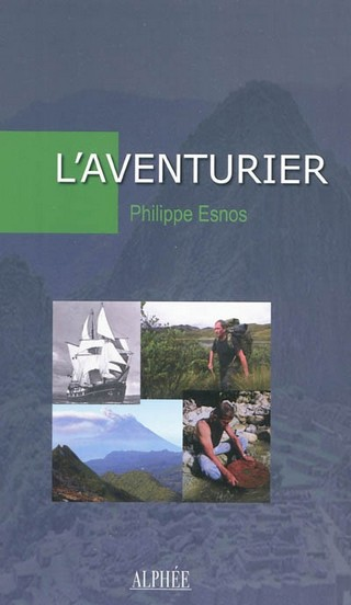Livre Philippe Esnos l'aventurier Editions Alphées roman d'aventure autobiographie 2011 forum aventurier des temps modernes survie en milieux hostiles