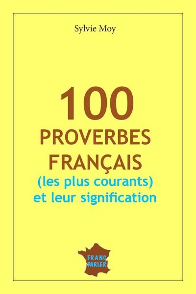 100 proverbes Français (les plus courants) et leurs significations.