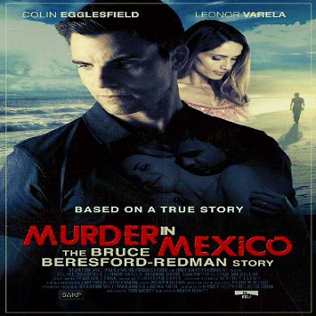 فيلم Murder in mexico The Bruce Beresford-Redman Story 2015