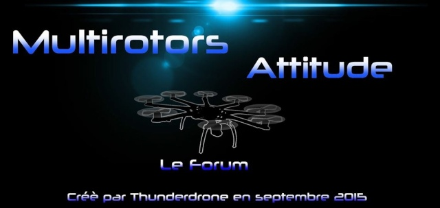 MULTIROTORS ATTITUDE:Le Forum de Thunderdrone